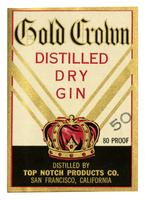 Gold Crown distilled dry gin, Top Notch Products Co., San Francisco