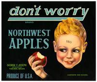 Don't Worry Brand Northwest apples, George F. Joseph, Yakima, Wash.