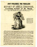 Just published, the thrilling history of Amelia Sherwood, containing sketches of the bloody scenes at the California gold mines; with a narrative of the tragic incidents that occurred on a voyage to San Francisco.