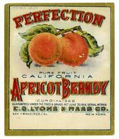 Perfection pure fruit California apricot brandy, E. G. Lyons & Raas Co., San Francisco