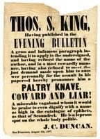Thos. S. King, having published in the Evening Bulletin a gross and infamous paragraph intending it to apply to the undersigned ... I hereby pronounce him a paltry knave, coward and liar!